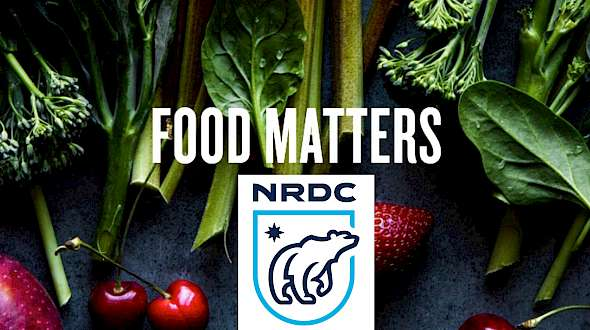 NRDC Launches New Food Matters Initiatives